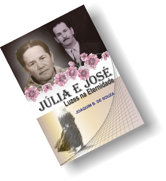 Livro Júlia e José, Luzes na Eternidade, por Joaquim B. de Souza | Clube de Autores | JB Treinamento